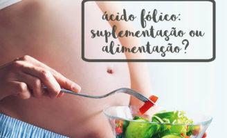 Ácido Fólico: suplementação ou alimentação?