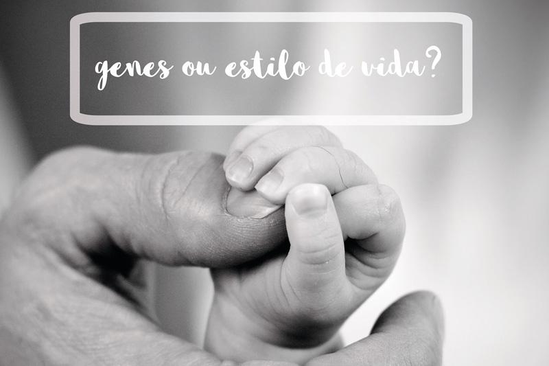 Genes ou Estilo de vida?
